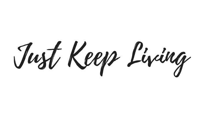 Just Keep Living