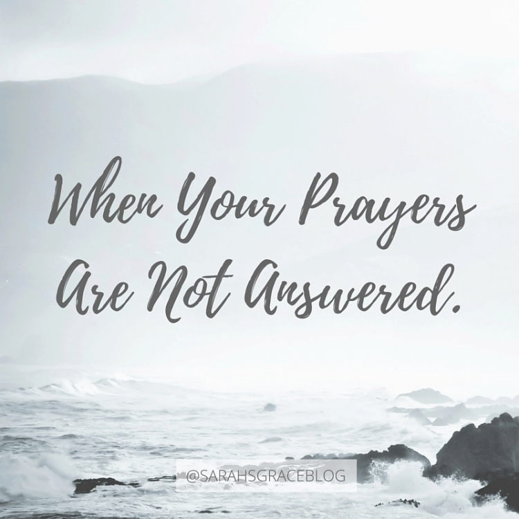 When Your Prayers Are Not Answered | Sarah's Grace Blog: Hope + Healing