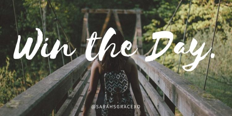 Win the Day - Sarah's Grace Blog